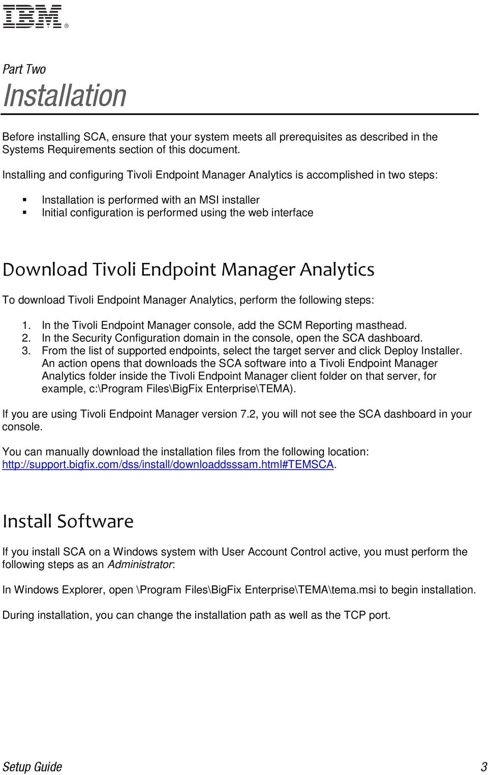 Download Tivoli Endpoint Manager Analytics To download Tivoli Endpoint Manager Analytics, perform the following steps: 1. In the Tivoli Endpoint Manager console, add the SCM Reporting masthead. 2.