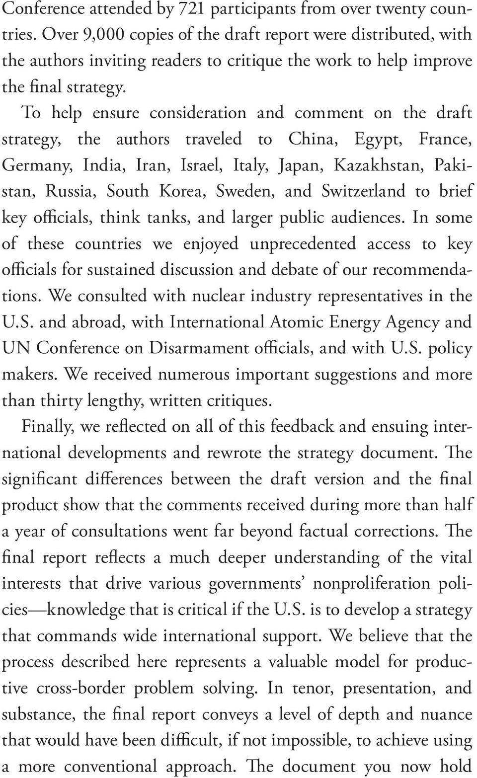 To help ensure consideration and comment on the draft strategy, the authors traveled to China, Egypt, France, Germany, India, Iran, Israel, Italy, Japan, Kazakhstan, Pakistan, Russia, South Korea,
