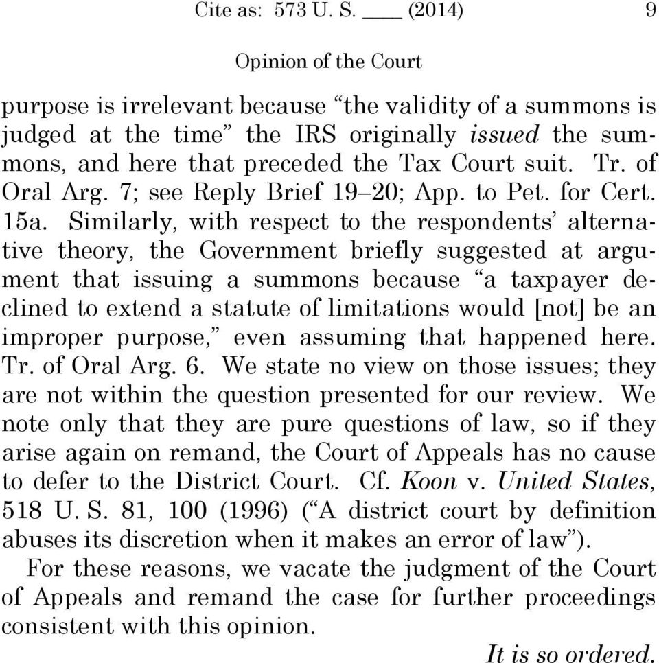 Similarly, with respect to the respondents alternative theory, the Government briefly suggested at argument that issuing a summons because a taxpayer declined to extend a statute of limitations would