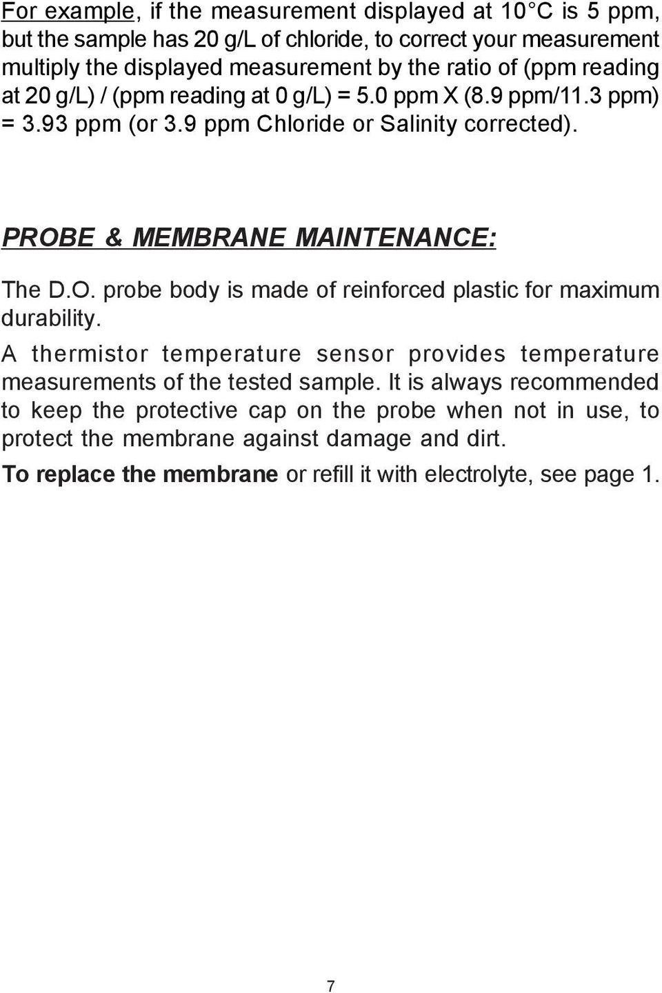 E & MEMBRANE MAINTENANCE: The D.O. probe body is made of reinforced plastic for maximum durability.