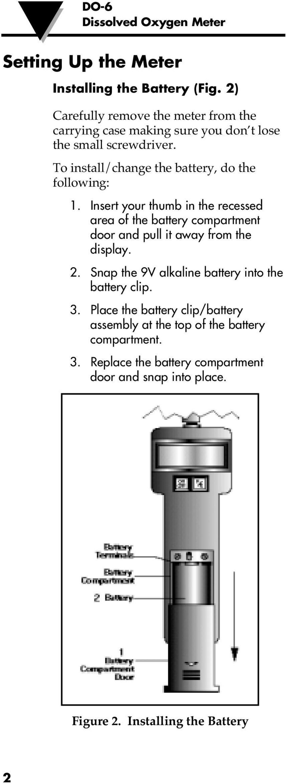 To install/change the battery, do the following: 1.