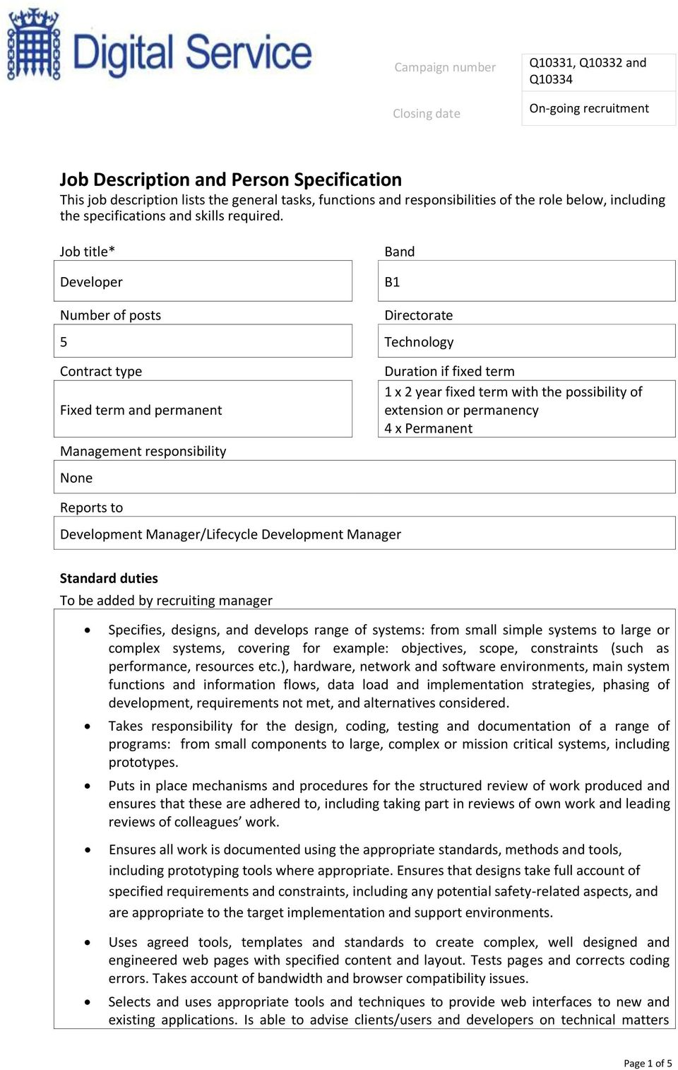 Job title* Developer Band B1 Number of posts Directorate 5 Technology Contract type Fixed term and permanent Management responsibility None Duration if fixed term 1 x 2 year fixed term with the