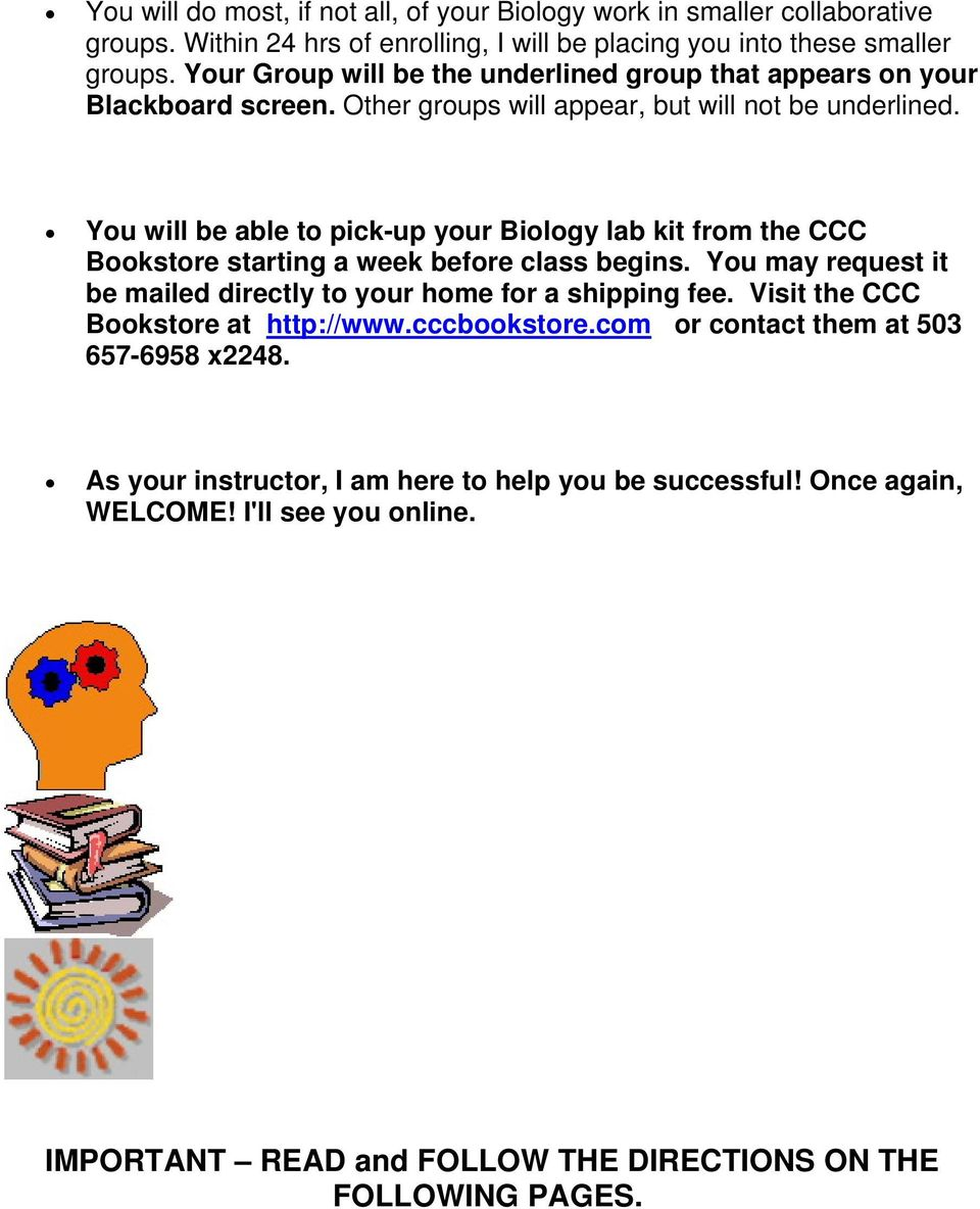 You will be able to pick-up your Biology lab kit from the CCC Bookstore starting a week before class begins. You may request it be mailed directly to your home for a shipping fee.