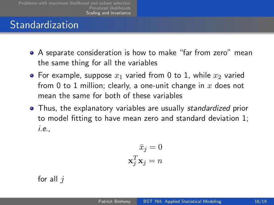for both of these variables Thus, the explanatory variables are usually standardized prior to model fitting to have mean