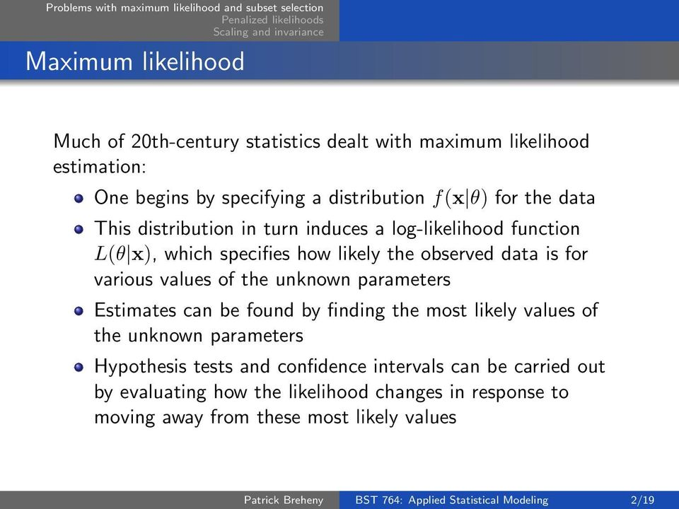 parameters Estimates can be found by finding the most likely values of the unknown parameters Hypothesis tests and confidence intervals can be carried