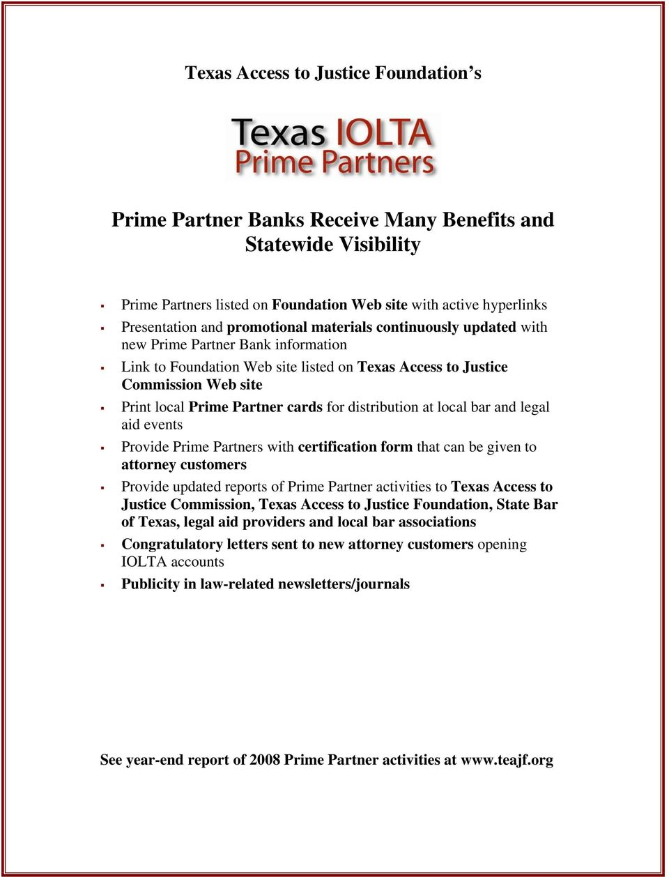 for distribution at local bar and legal aid events Provide Prime Partners with certification form that can be given to attorney customers Provide updated reports of Prime Partner activities to Texas
