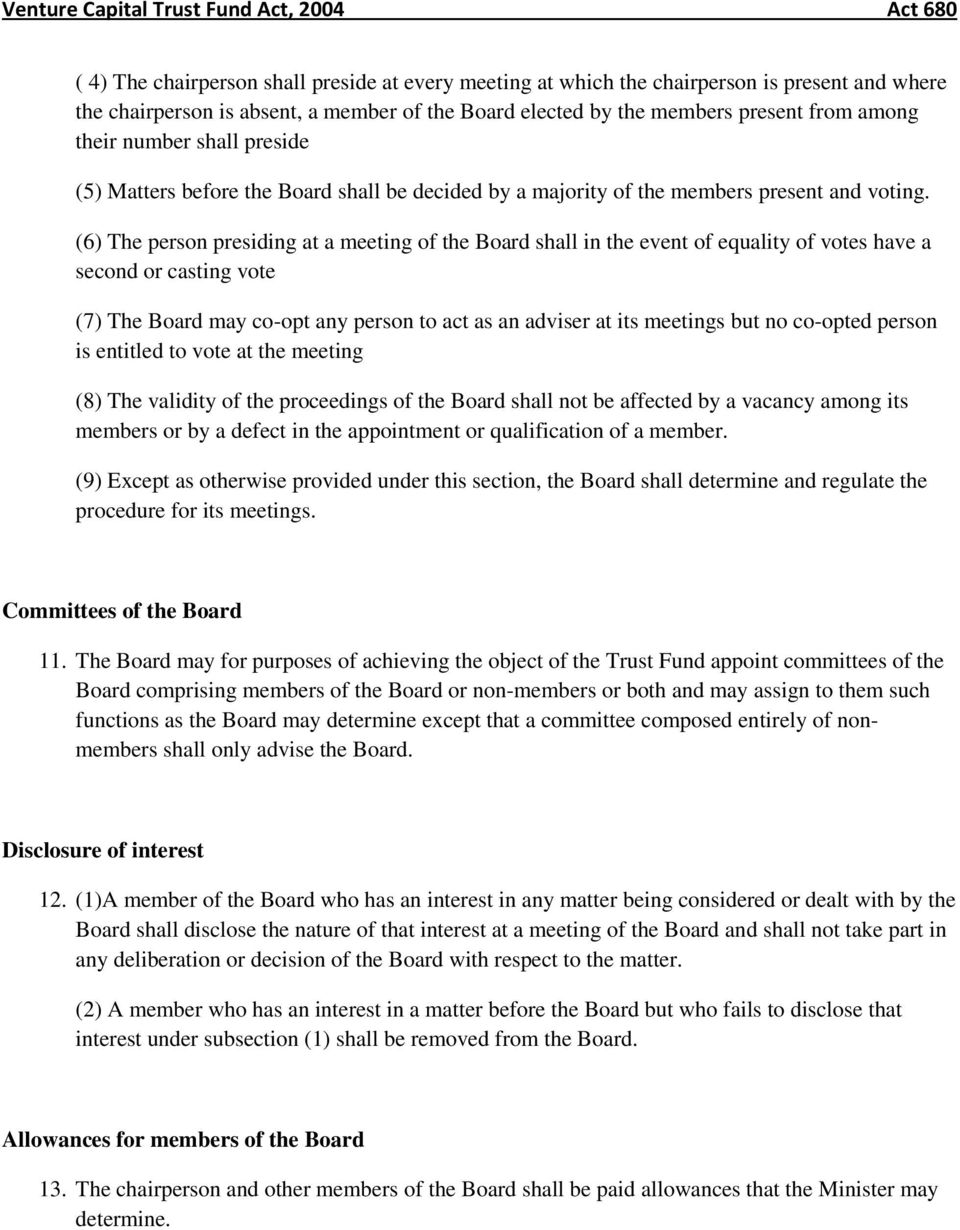 (6) The person presiding at a meeting of the Board shall in the event of equality of votes have a second or casting vote (7) The Board may co-opt any person to act as an adviser at its meetings but
