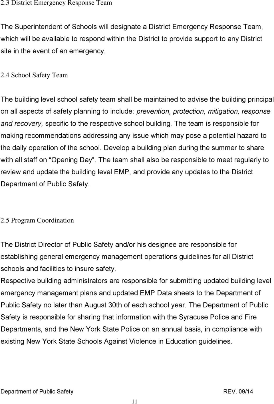 4 School Safety Team The building level school safety team shall be maintained to advise the building principal on all aspects of safety planning to include: prevention, protection, mitigation,