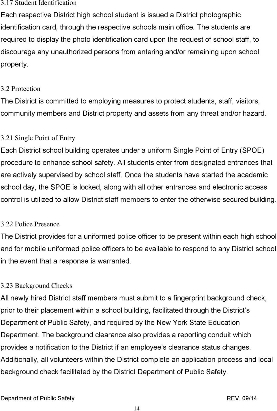 2 Protection The District is committed to employing measures to protect students, staff, visitors, community members and District property and assets from any threat and/or hazard. 3.