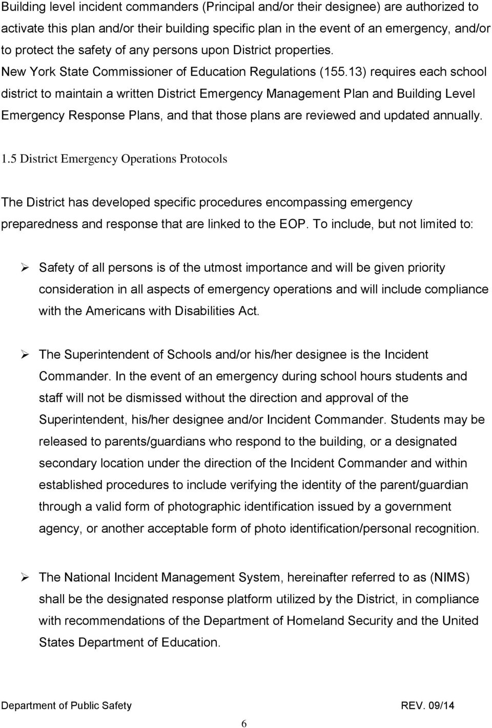13) requires each school district to maintain a written District Emergency Management Plan and Building Level Emergency Response Plans, and that those plans are reviewed and updated annually. 1.