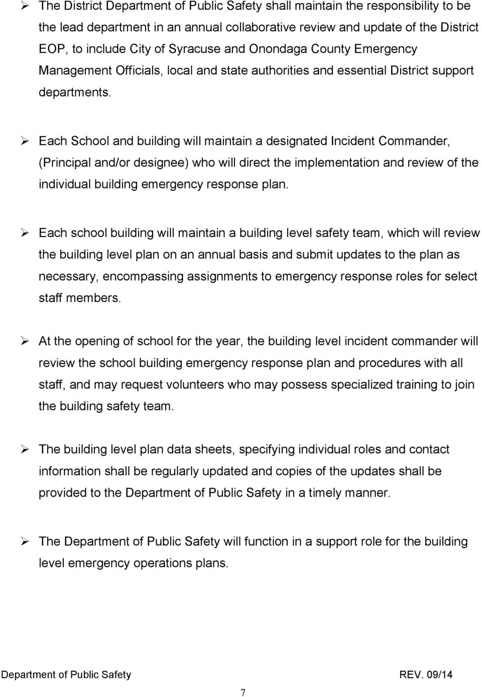 Each School and building will maintain a designated Incident Commander, (Principal and/or designee) who will direct the implementation and review of the individual building emergency response plan.
