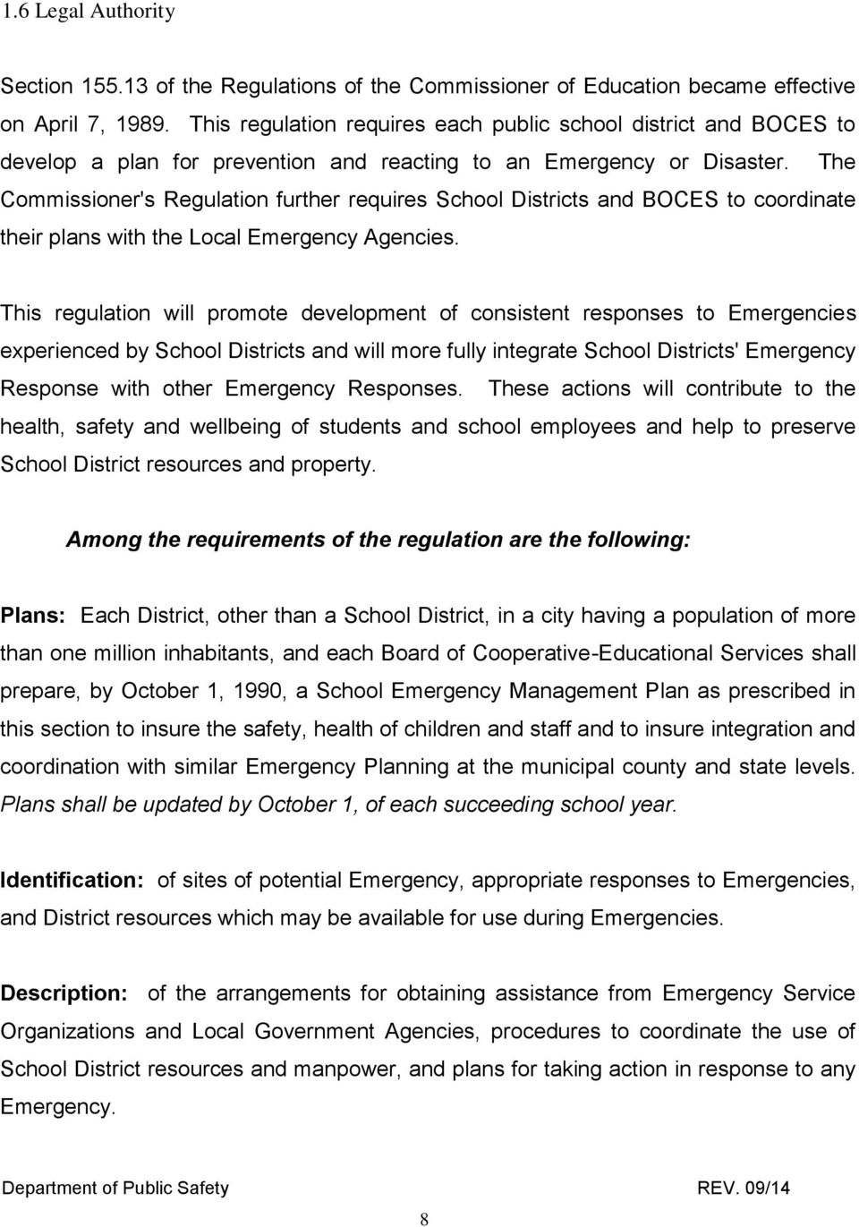 The Commissioner's Regulation further requires School Districts and BOCES to coordinate their plans with the Local Emergency Agencies.