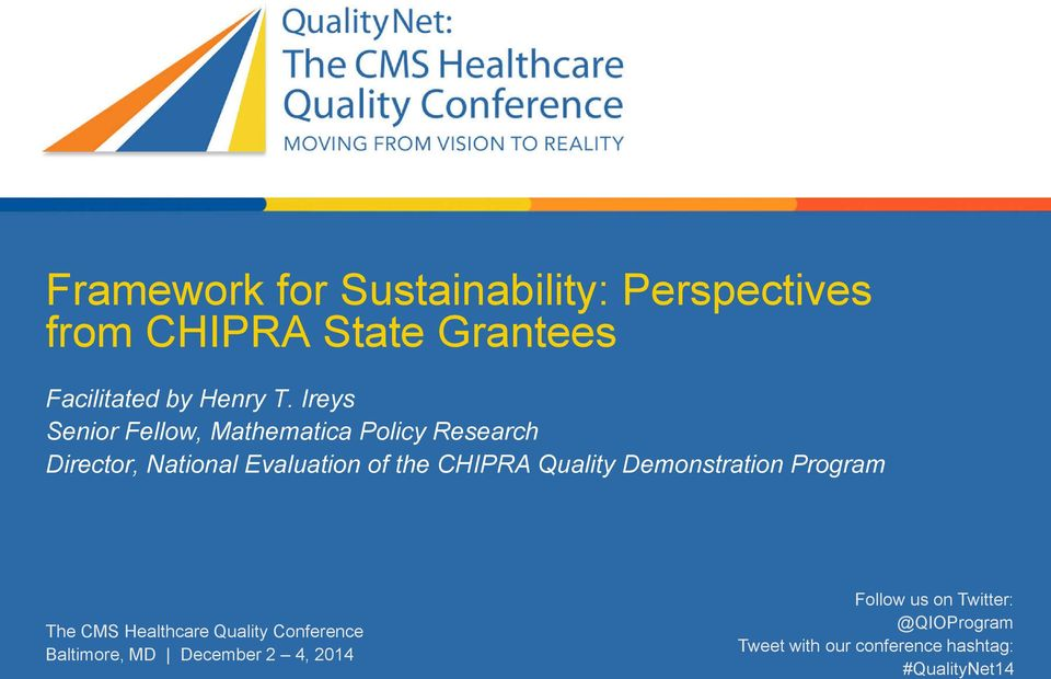 Quality Demonstration Program The CMS Healthcare Quality Conference Baltimore, MD December 2