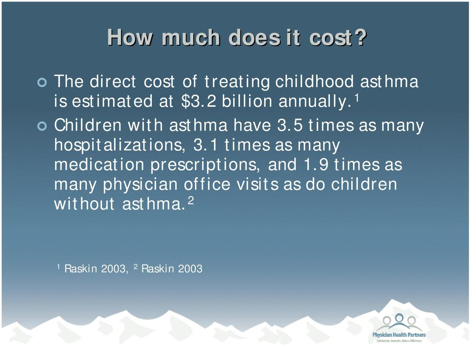 2 billion annually. 1 Children with asthma have 3.