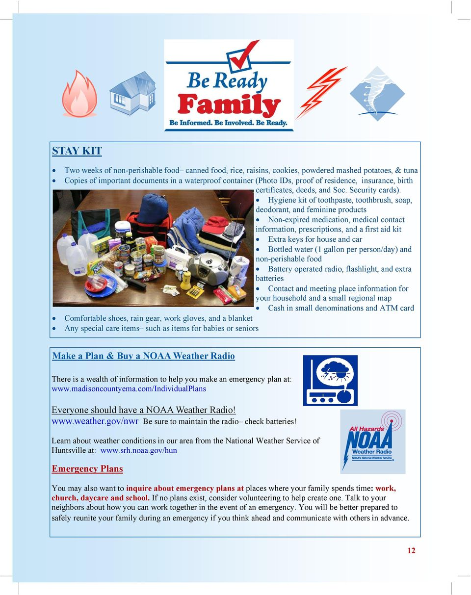 Hygiene kit of toothpaste, toothbrush, soap, deodorant, and feminine products Non-expired medication, medical contact information, prescriptions, and a first aid kit Extra keys for house and car