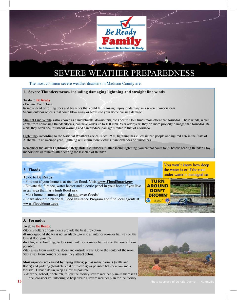 in a severe thunderstorm. Secure outdoor objects that could blow away or blow into your home causing damage. Straight Line Winds- (also known as a microbursts, downbursts, etc.