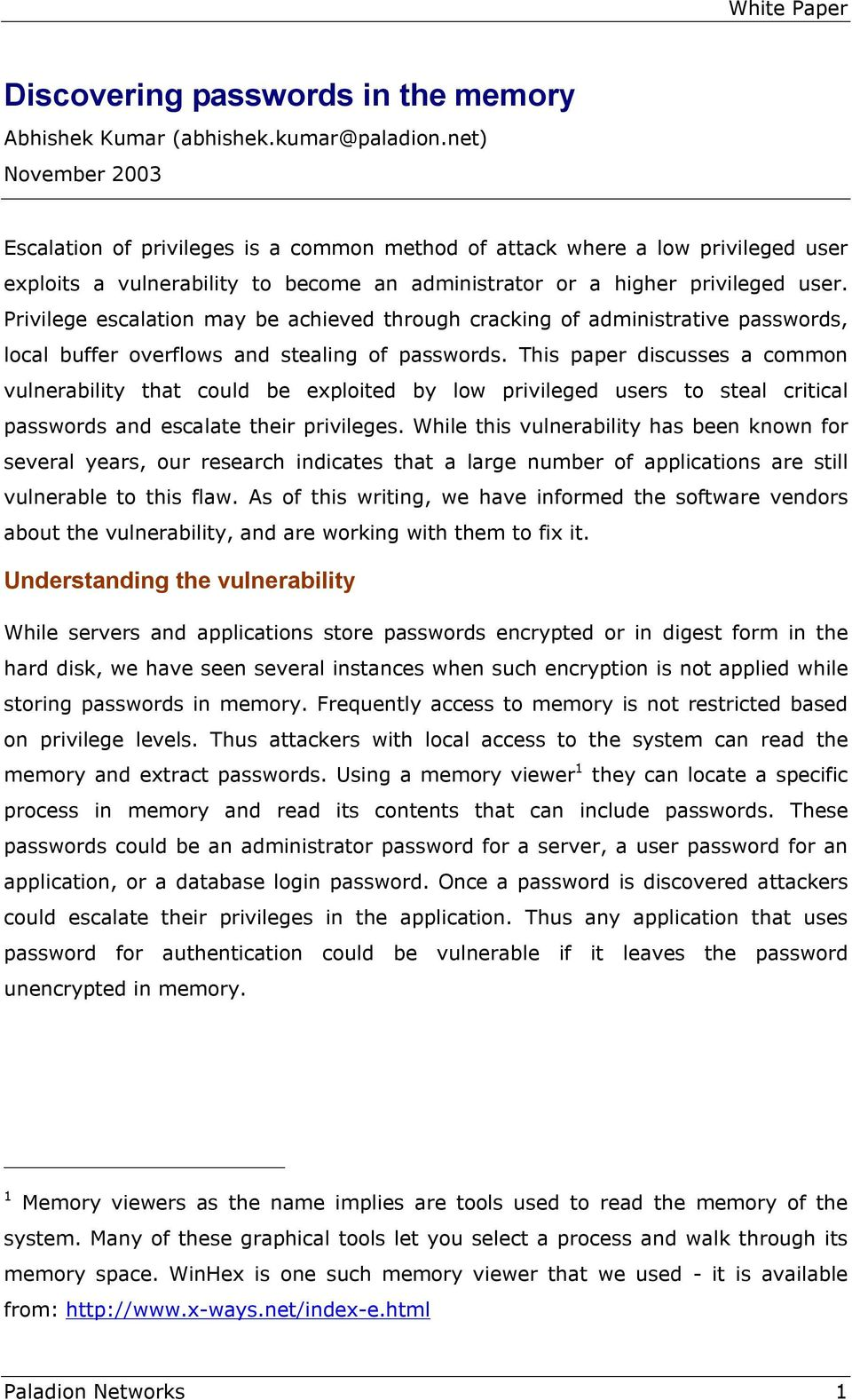 Privilege escalation may be achieved through cracking of administrative passwords, local buffer overflows and stealing of passwords.