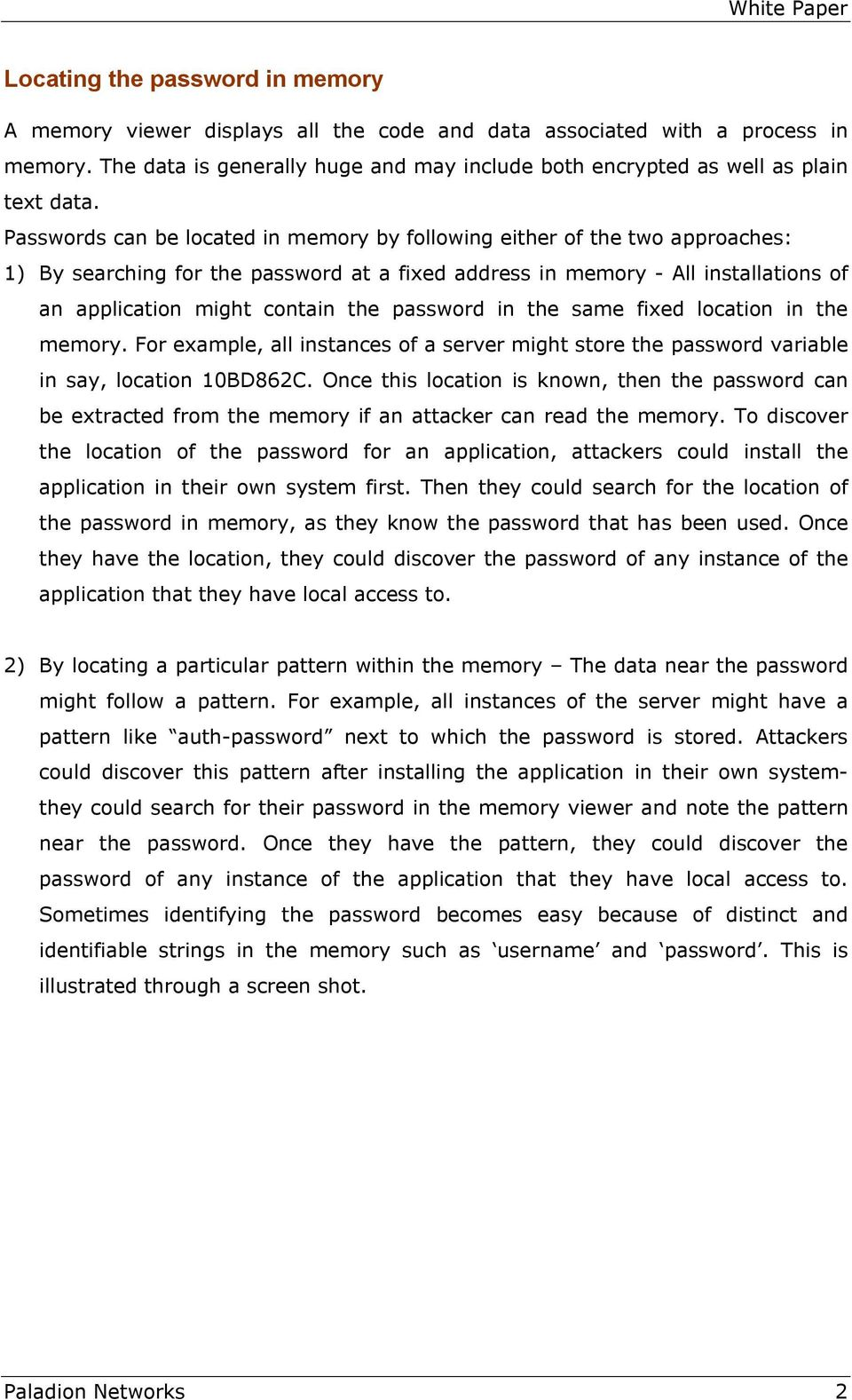Passwords can be located in memory by following either of the two approaches: 1) By searching for the password at a fixed address in memory - All installations of an application might contain the