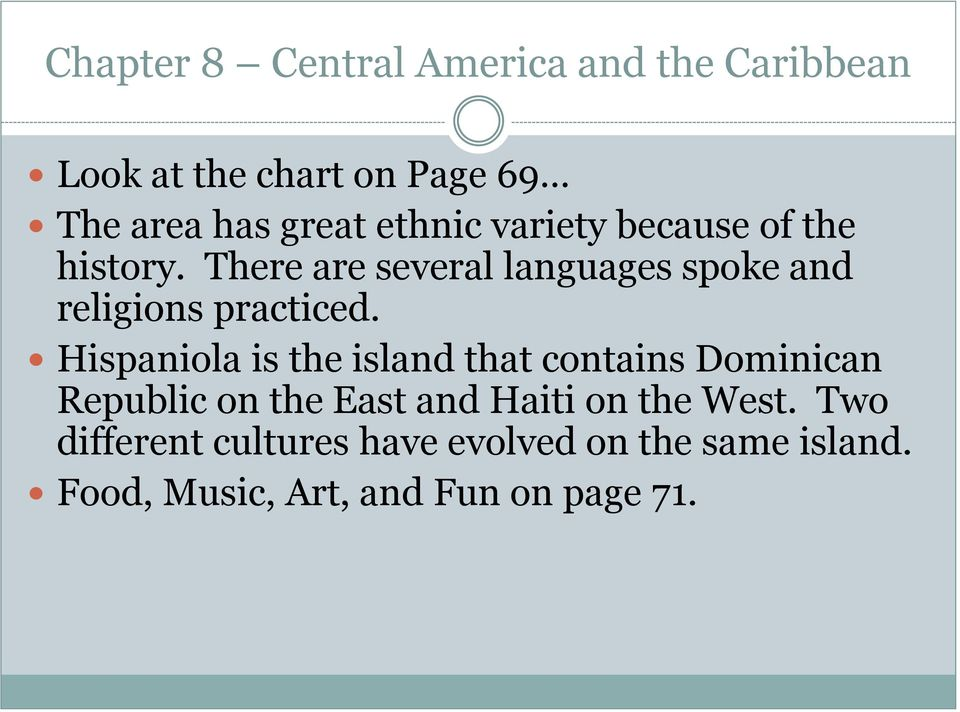 Hispaniola is the island that contains Dominican Republic on the East and Haiti on