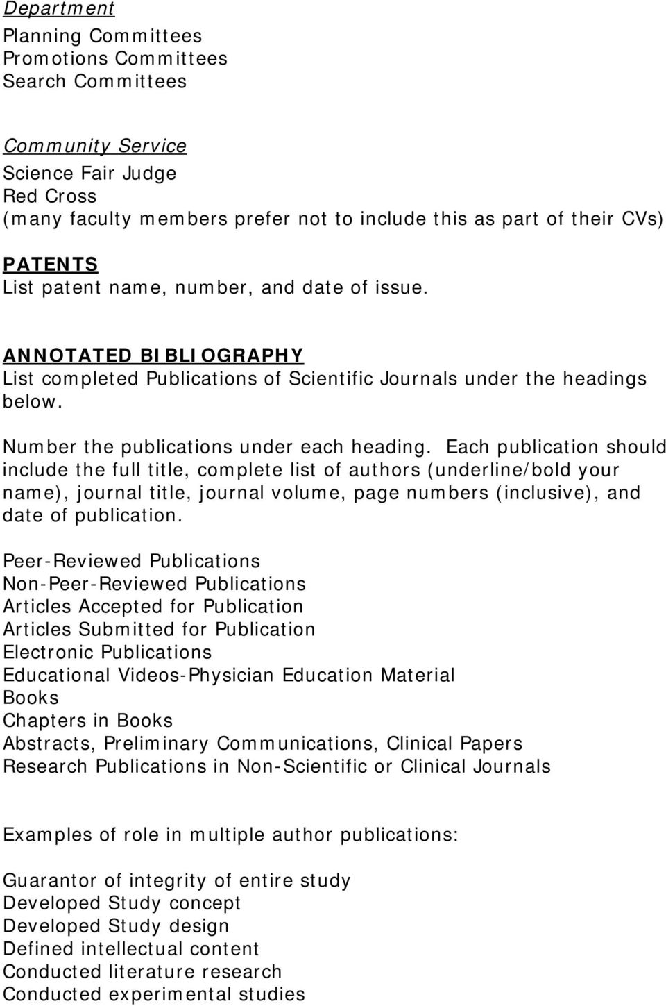 Each publication should include the full title, complete list of authors (underline/bold your name), journal title, journal volume, page numbers (inclusive), and date of publication.