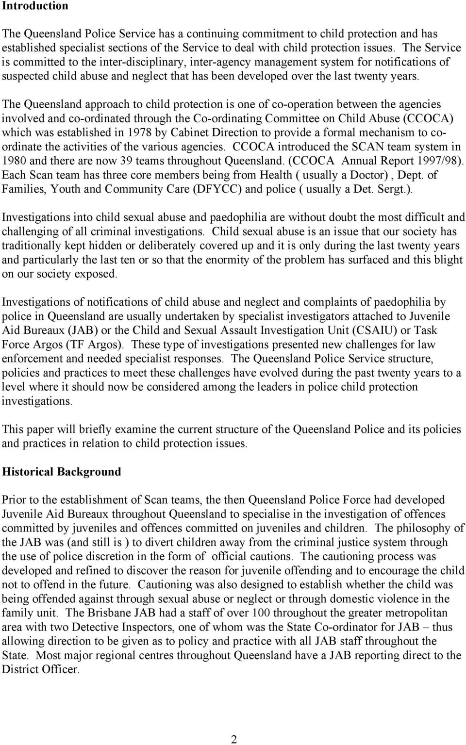 The Queensland approach to child protection is one of co-operation between the agencies involved and co-ordinated through the Co-ordinating Committee on Child Abuse (CCOCA) which was established in