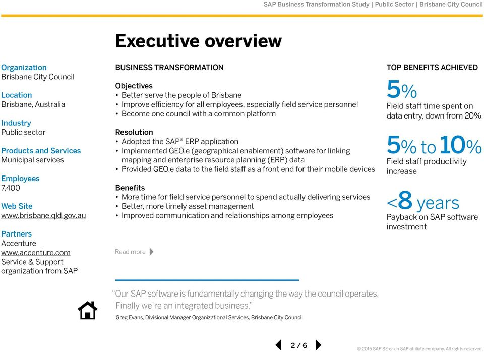 com Service & Support organization from SAP Business Transformation Objectives Better serve the people of Brisbane Improve efficiency for all employees, especially field service personnel Become one
