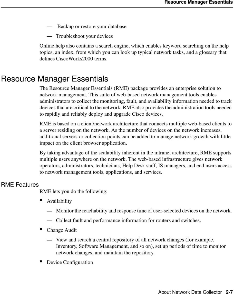 Resource Manager Essentials The Resource Manager Essentials (RME) package provides an enterprise solution to network management.