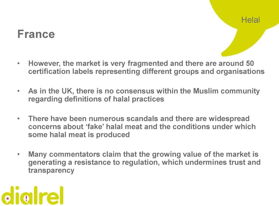 been numerous scandals and there are widespread concerns about fake halal meat and the conditions under which some halal meat is