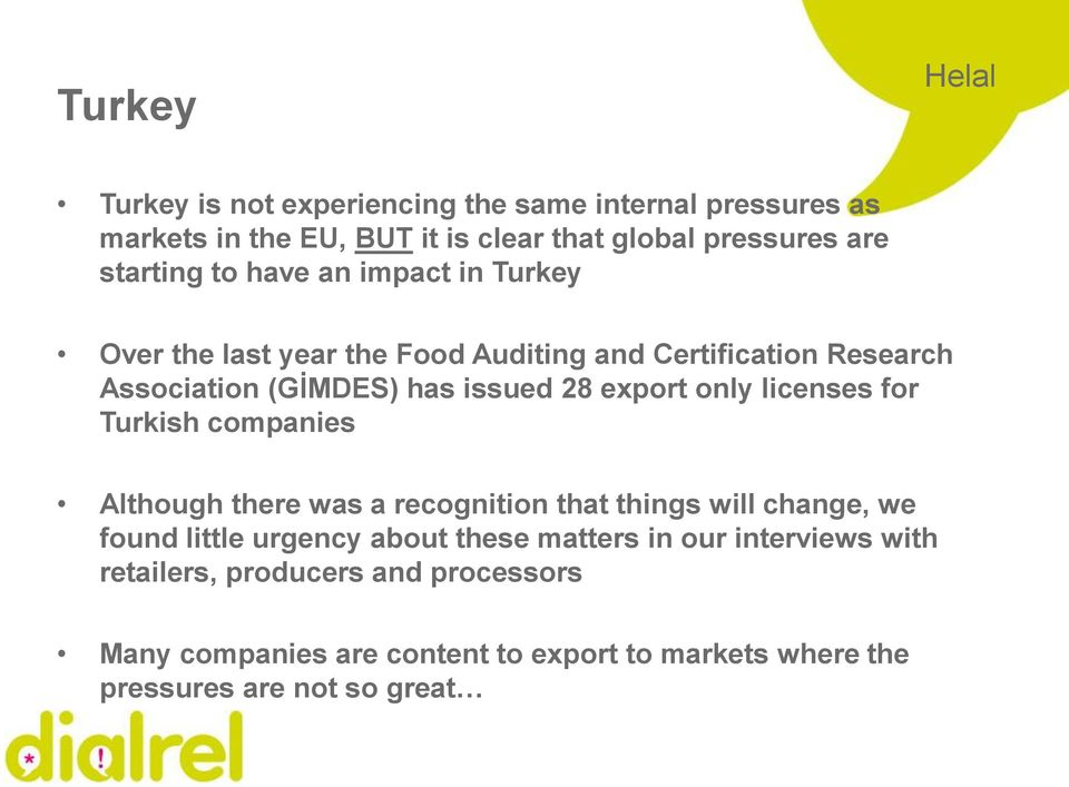 licenses for Turkish companies Although there was a recognition that things will change, we found little urgency about these matters in