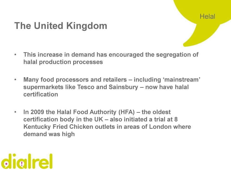 Sainsbury now have halal certification In 2009 the Halal Food Authority (HFA) the oldest