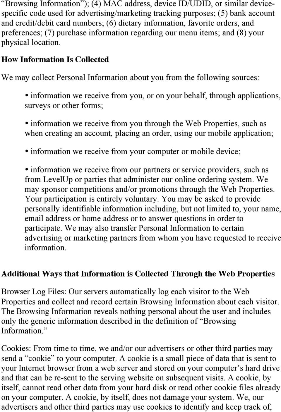 How Information Is Collected We may collect Personal Information about you from the following sources: information we receive from you, or on your behalf, through applications, surveys or other