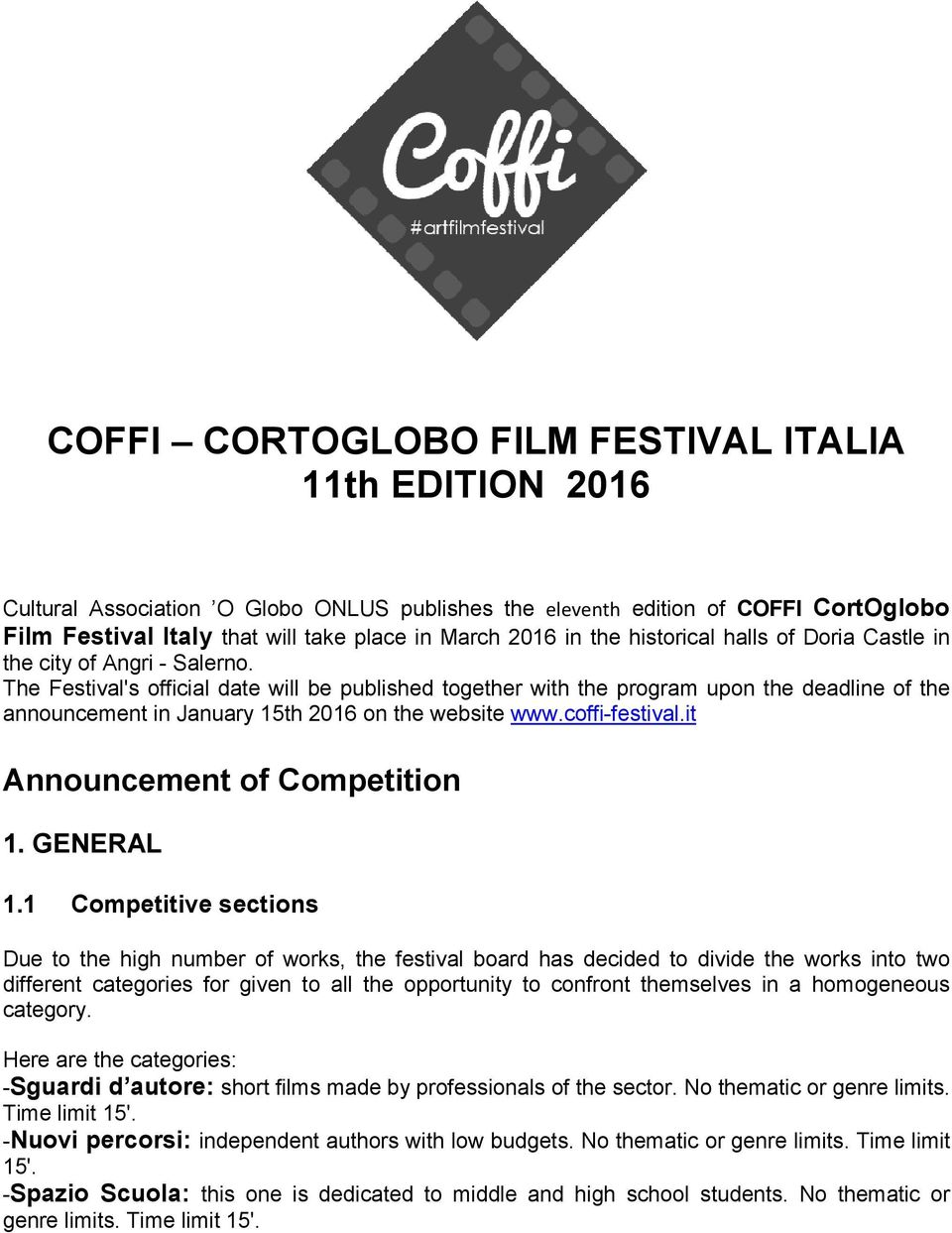 The Festival's official date will be published together with the program upon the deadline of the announcement in January 15th 2016 on the website www.coffi-festival.it Announcement of Competition 1.