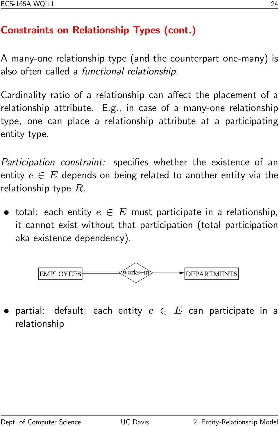 , in case of a many-one relationship type, one can place a relationship attribute at a participating entity type.