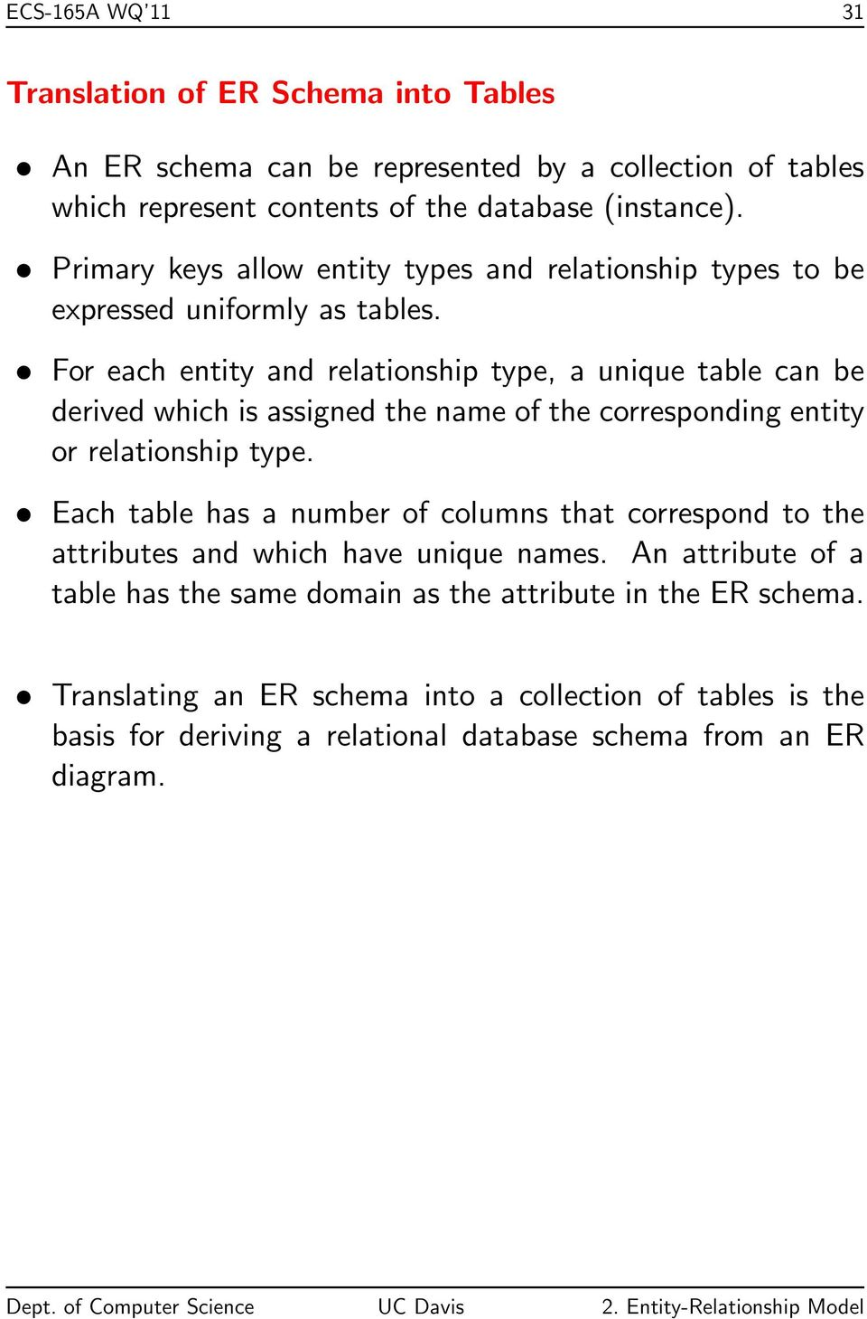For each entity and relationship type, a unique table can be derived which is assigned the name of the corresponding entity or relationship type.