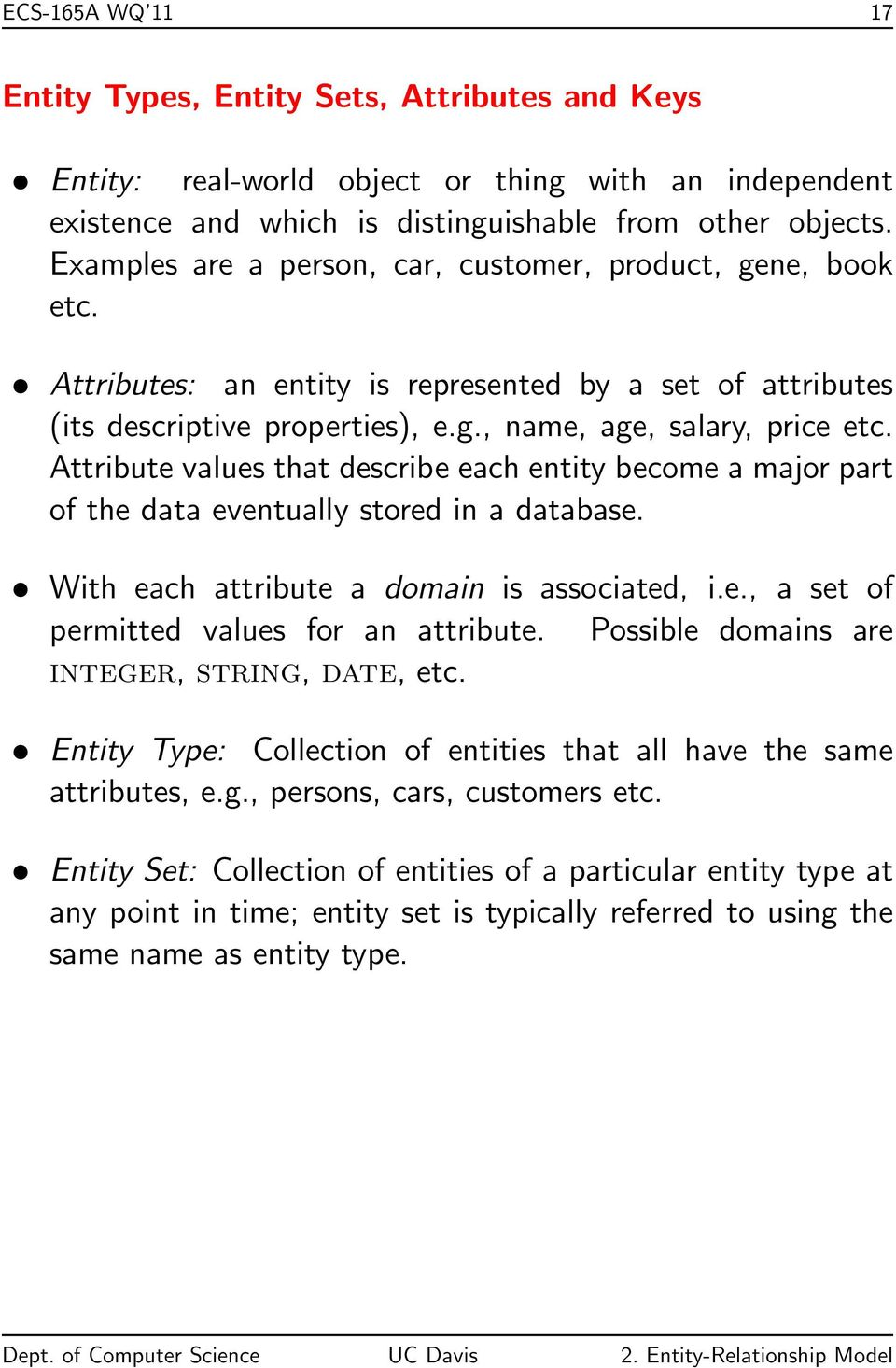 Attribute values that describe each entity become a major part of the data eventually stored in a database. With each attribute a domain is associated, i.e., a set of permitted values for an attribute.