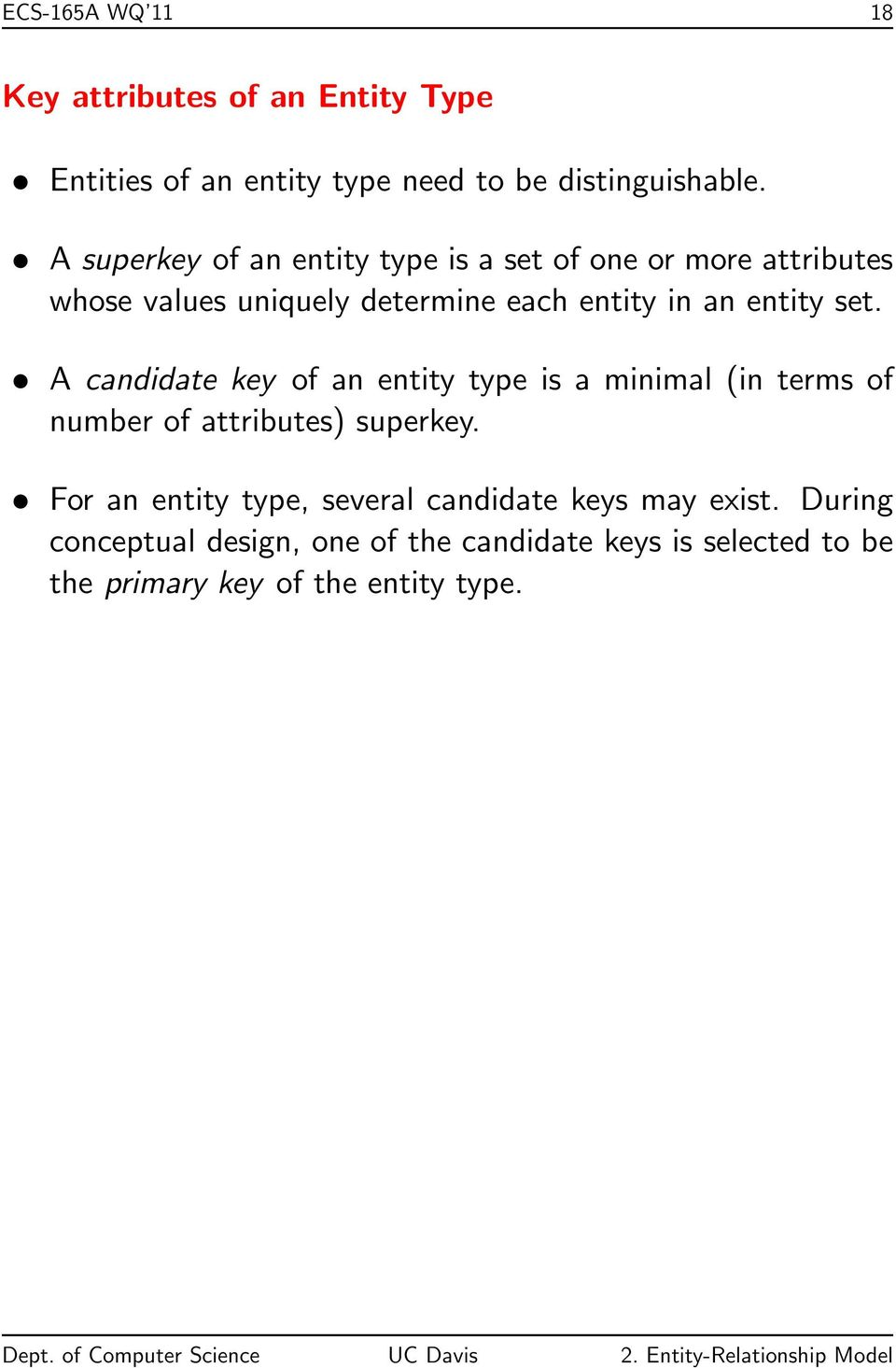 set. A candidate key of an entity type is a minimal (in terms of number of attributes) superkey.