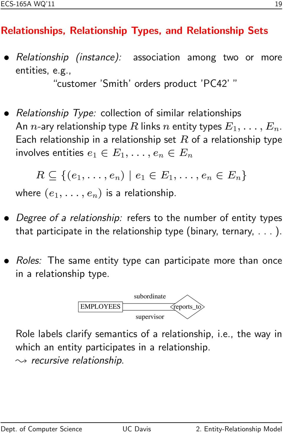 Each relationship in a relationship set R of a relationship type involves entities e 1 E 1,..., e n E n R {(e 1,..., e n ) e 1 E 1,..., e n E n } where (e 1,..., e n ) is a relationship.