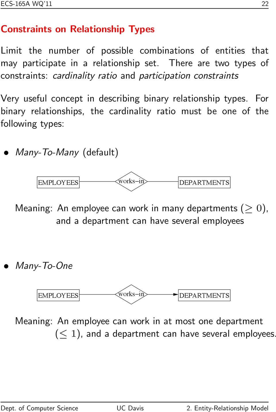 For binary relationships, the cardinality ratio must be one of the following types: Many-To-Many (default) EMPLOYEES works in DEPARTMENTS Meaning: An employee can work in