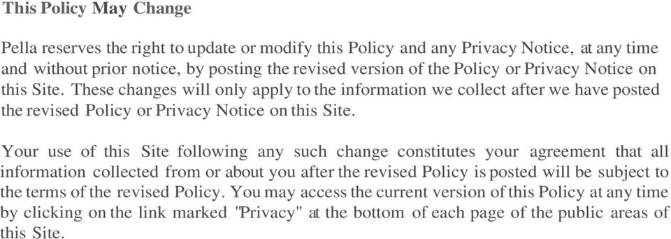 Your use of this Site following any such change constitutes your agreement that all information collected from or about you after the revised Policy is posted will be subject to the