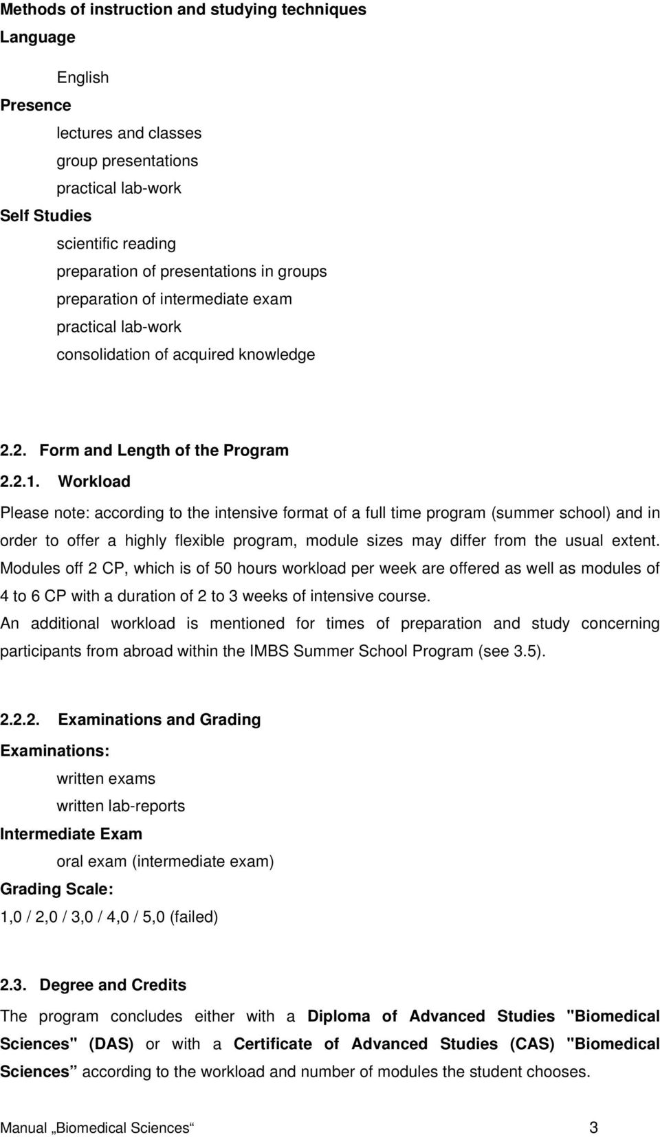 Please note: according to the intensive format of a full time program  (summer school