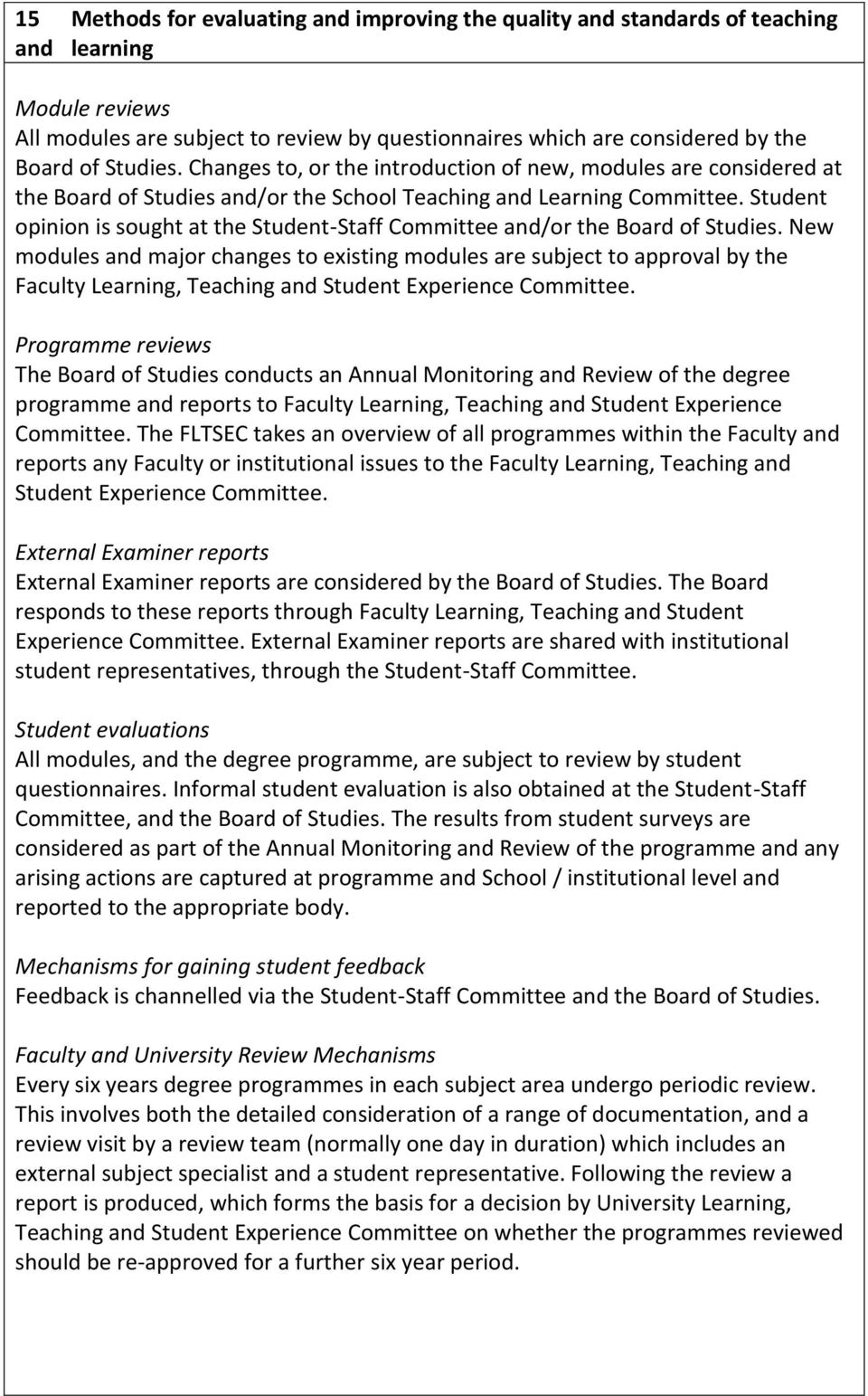 Student opinion is sought at the Student-Staff Committee and/or the Board of Studies.