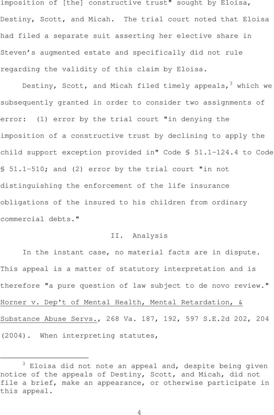 "Destiny, Scott, and Micah filed timely appeals, 3 which we subsequently granted in order to consider two assignments of error: (1) error by the trial court ""in denying the imposition of a"
