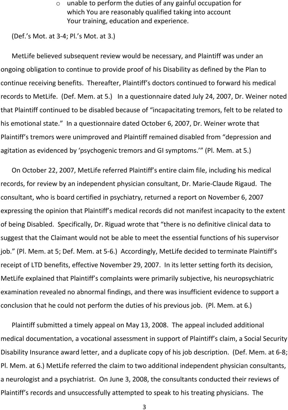 ) MetLife believed subsequent review would be necessary, and Plaintiff was under an ongoing obligation to continue to provide proof of his Disability as defined by the Plan to continue receiving
