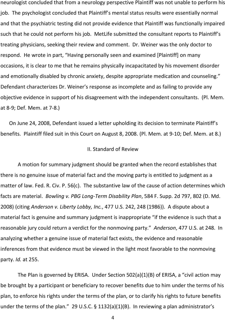 he could not perform his job. MetLife submitted the consultant reports to Plaintiff s treating physicians, seeking their review and comment. Dr. Weiner was the only doctor to respond.