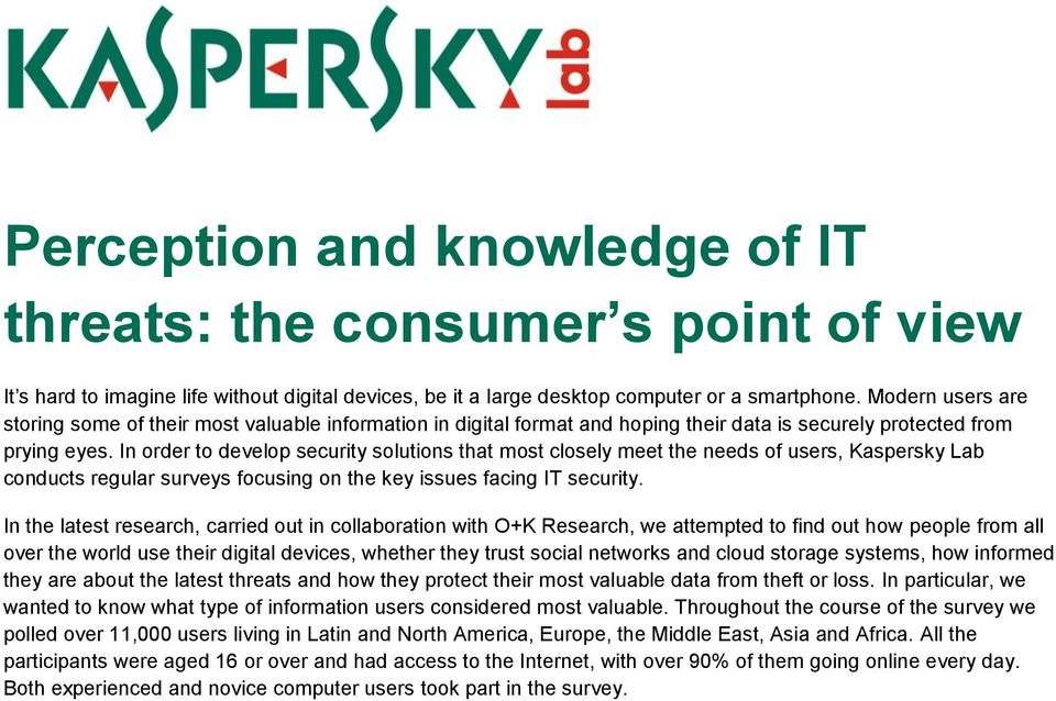 In order to develop security solutions that most closely meet the needs of users, Kaspersky Lab conducts regular surveys focusing on the key issues facing IT security.