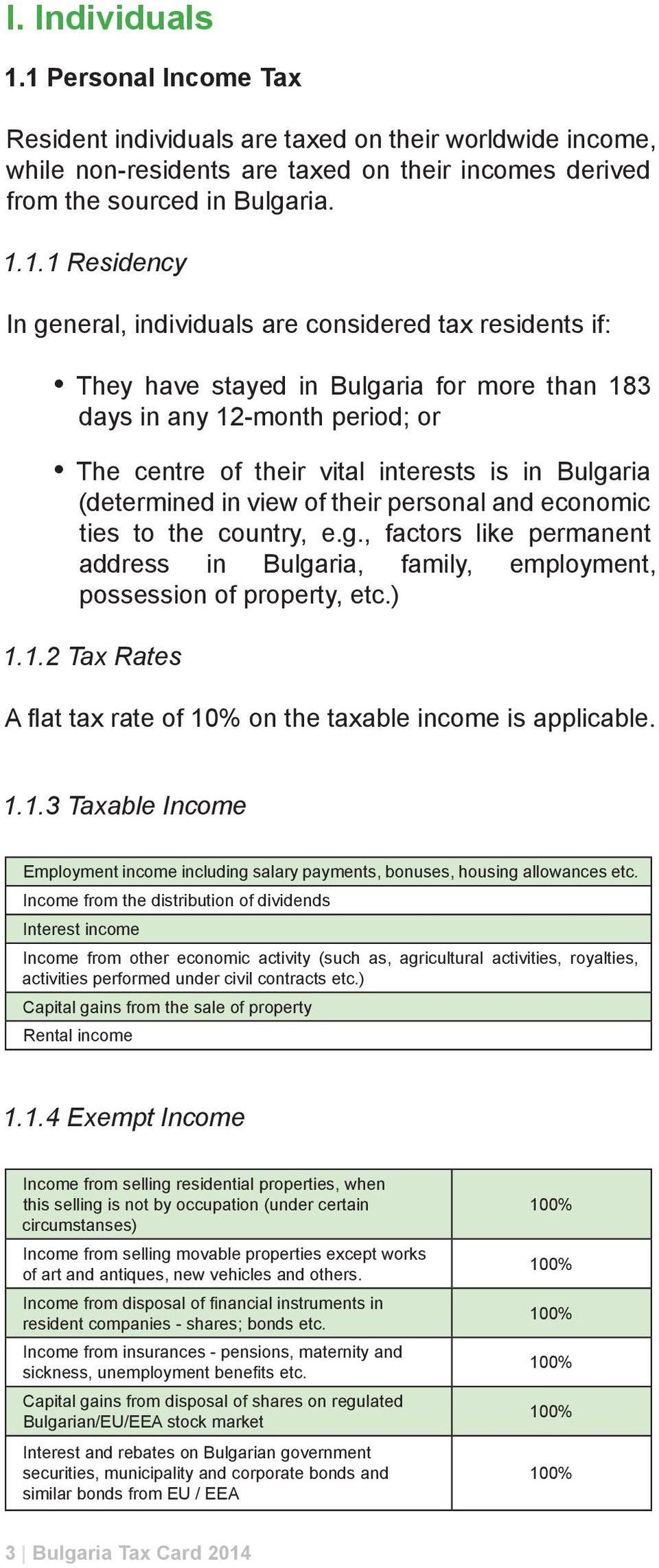 individuals are considered tax residents if: They have stayed in Bulgaria for more than 183 days in any 12-month period; or The centre of their vital interests is in Bulgaria (determined in view of