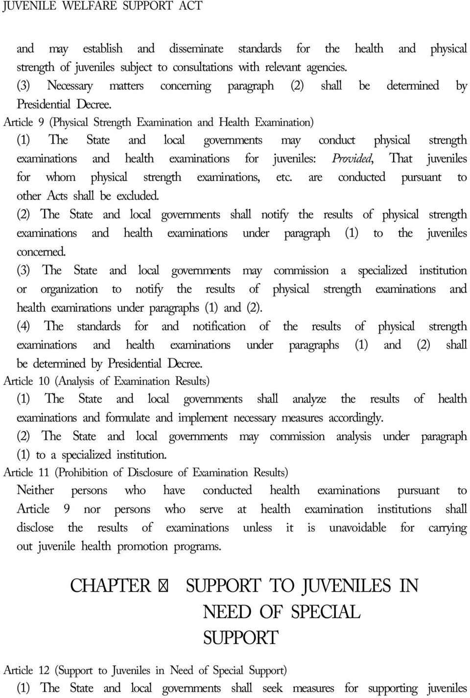 Article 9 (Physical Strength Examination and Health Examination) (1) The State and local governments may conduct physical strength examinations and health examinations for juveniles: Provided, That