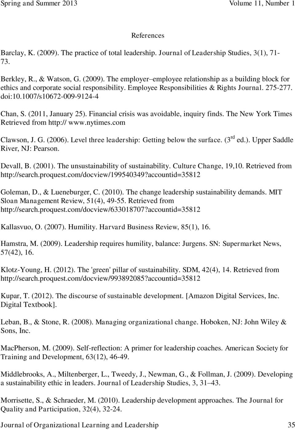 The New York Times Retrieved from http:// www.nytimes.com Clawson, J. G. (2006). Level three leadership: Getting below the surface. (3 rd ed.). Upper Saddle River, NJ: Pearson. Devall, B. (2001).