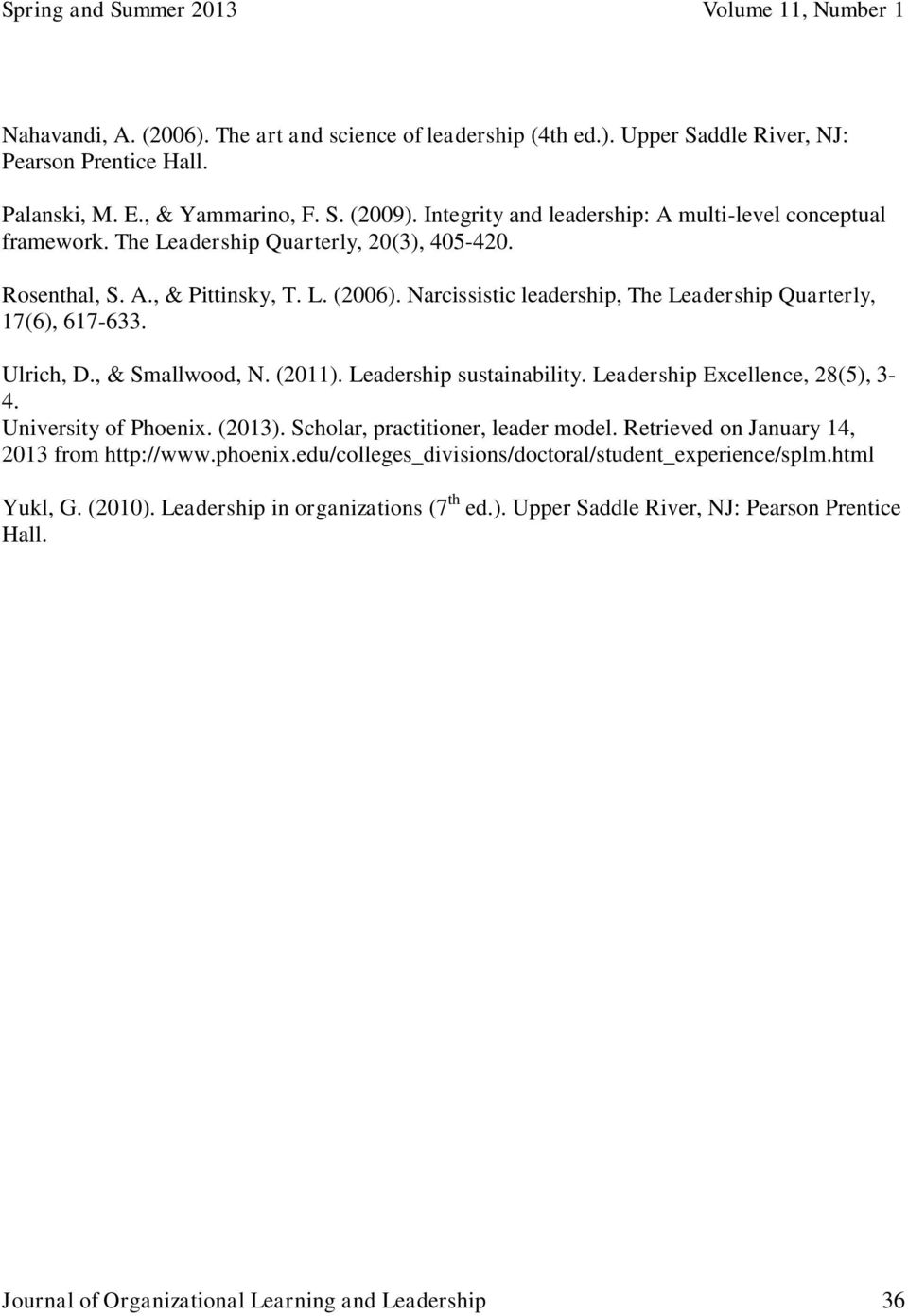 Narcissistic leadership, The Leadership Quarterly, 17(6), 617-633. Ulrich, D., & Smallwood, N. (2011). Leadership sustainability. Leadership Excellence, 28(5), 3-4. University of Phoenix. (2013).