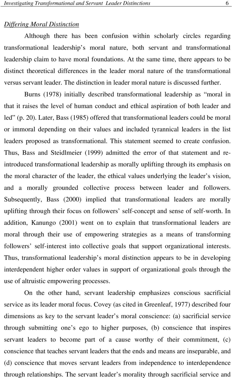 At the same time, there appears to be distinct theoretical differences in the leader moral nature of the transformational versus servant leader.